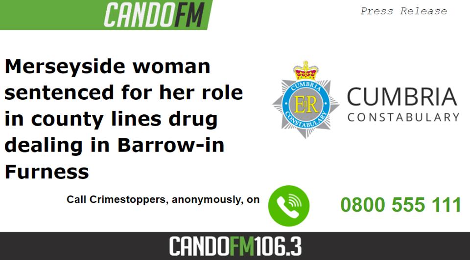 Merseryside Woman Sentanced for role in County Lines Drug dealings in Barrow-in-Furness